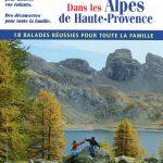 Les Alpes de Haute-Provence à pied en famille ® - 18 balades réussies pour toute la famille