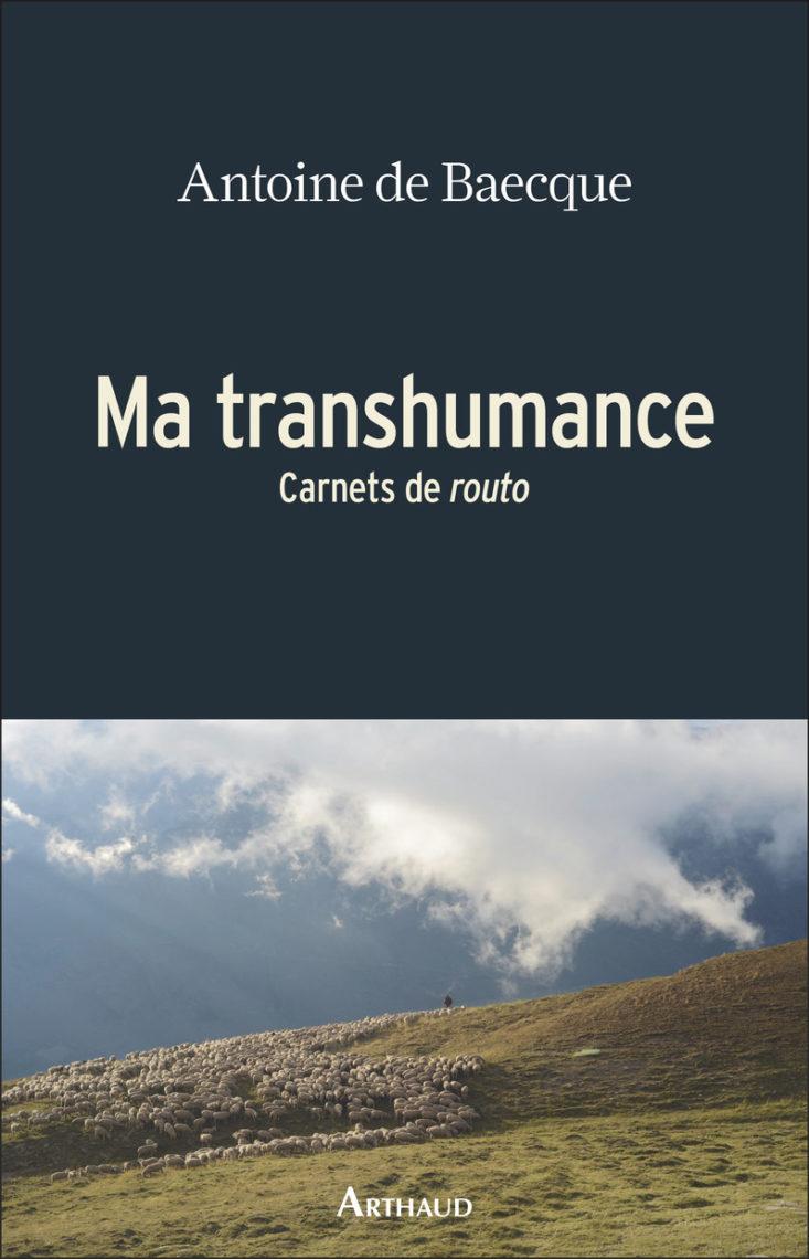 Ma transhumance Carnets de routo de Antoine de Baecque